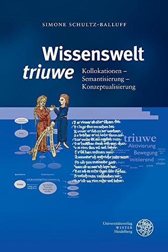 Wissenswelt 'triuwe': Kollokationen – Semantisierung – Konzeptualiserung (Germanistische Bibliothek)