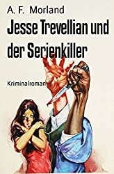Jesse Trevellian und der Serienkiller: Kriminalroman