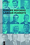 Europe Reforms Labour Markets: - Leaders' Perspectives - (English Edition)