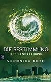 Letzte Entscheidung (Die Bestimmung, Band 3) von Veronica Roth