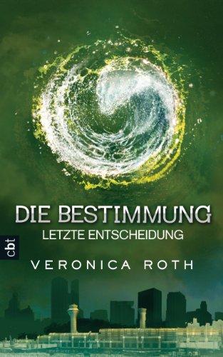 Buchseite und Rezensionen zu 'Letzte Entscheidung (Die Bestimmung, Band 3)' von Veronica Roth