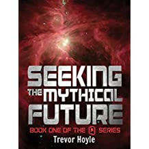 Seeking the Mythical Future: Book One of the Q Series
