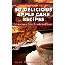 50 Delicious Apple Cake Recipes – Delicious Apple Cakes To Make And Share (The Ultimate Apple Desserts Cookbook – The Delicious Apple Desserts and Apple Recipes Collection 3) (English Edition)