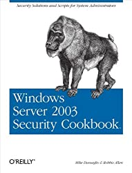 Windows Server 2003 Security Cookbook: Security Solutions and Scripts for System Administrators