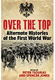 Over The Top: Alternate Histories Of The First