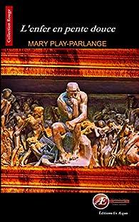 L'enfer en pente douce par Mary Play-Parlange