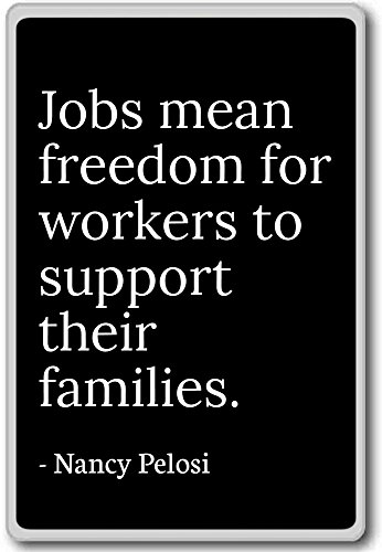 jobs-mean-freedom-for-workers-to-support-their-nancy-pelosi-quotes-fridge-magnet-black