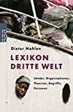 Lexikon Dritte Welt: Länder, Organisationen, Theorien, Begriffe, Personen