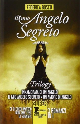 Il mio angelo segreto. Trilogy: Innamorata di un angelo-Il mio angelo segreto-Un amore di angelo