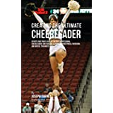 Creating the Ultimate Cheerleader: Secrets and Tricks Used by the Best Professional Cheerleaders and Coaches to Improve your fitness, Nutrition, and Mental Toughness (English Edition)