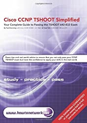 Cisco CCNP TSHOOT Simplified: Your Complete Guide to Passing the Cisco CCNP TSHOOT 642-832 Exam by Tafa, Farai, Browning, Paul (2011) Paperback