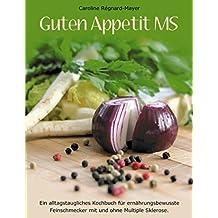 Guten Appetit MS: Ein alltagstaugliches Kochbuch für ernährungsbewusste Feinschmecker mit und ohne Multiple Sklerose.