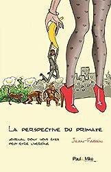 La perspective du primate: Journal dont vous êtes peut-être l'héroïne