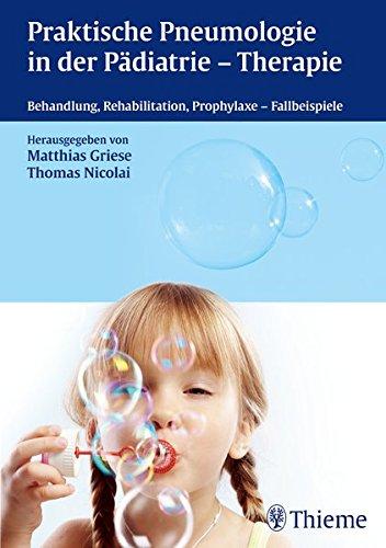 Praktische Pneumologie in der Pädiatrie - Therapie: Behandlung, Rehabilitation, Prophylaxe - Fallbeispiele