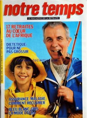 NOTRE TEMPS MAGAZINE [No 174] du 01/04/1984 - 17 RETRAITES AU COEUR DE L'AFRIQUE -DIETETIQUE / POUR NE PAS GROSSIR -ASSURANCE MALADIE / COMMENT RECLAMER -LA MODE ETE 84