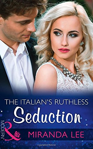The Italian's Ruthless Seduction (Rich, Ruthless and Renowned, Book 1) (Modern)