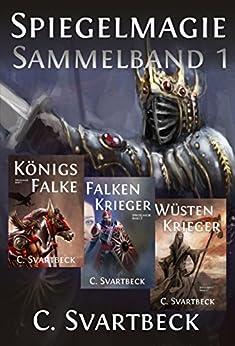 Spiegelmagie Sammelband 1: Enthält die Bände Königsfalke, Falkenkrieger und Wüstenkrieger