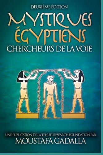 Mystiques Égyptiens : Chercheurs De La Voie par Moustafa Gadalla