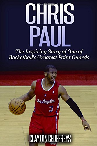 Chris Paul: The Inspiring Story of One of Basketball's Greatest Point Guards