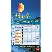 Mond-Familientimer 2019: Familienplaner, 4 Spalten - Praktische Tagesplanung mit der Kraft des Mondes. Großer astrologischer Wandkalender mit Ferienterminen und Mondphasen. 27 x 48 cm