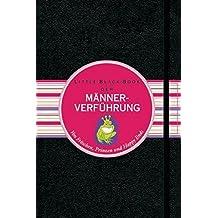 Das Little Black Book der Männerverführung: Von Fröschen, Prinzen und Happy Ends (Little Black Books (Deutsche Ausgabe))