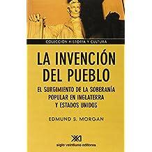 La Invención Del Pueblo. El Surgimiento De La Soberanía Popular En Inglaterra Y Estados Unidos (Historia y cultura)