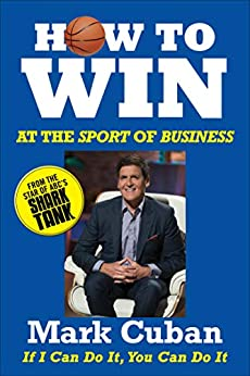 How to Win at the Sport of Business: If I Can Do It, You Can Do It (English Edition) di [Cuban, Mark]