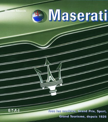 Maserati : Tous les modèles, Grand Prix, Sport, Grand Tourisme, depuis 1926