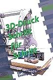 3D-Druck Schritt für Schritt: Der Praxisguide für Einsteiger und Anwender