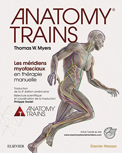 Anatomy Trains: Les méridiens myofasciaux en thérapie manuelle par Thomas W. Myers