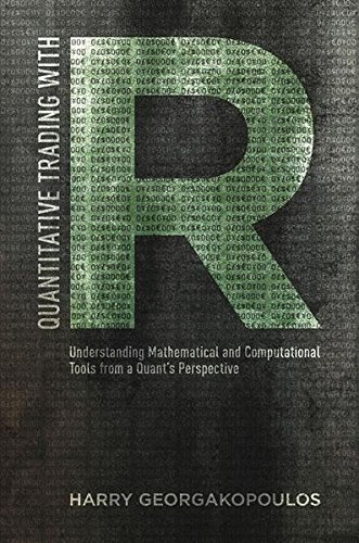 Quantitative Trading with R: Understanding Mathematical and Computational Tools from a Quant's Perspective por H. Georgakopoulos