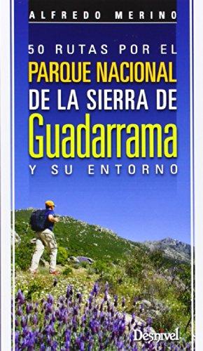 50 rutas por el Parque Nacional de la Sierra de Guadarrama y su entorno (Guias De Excursionismo) por Alfredo Merino