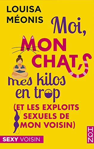 Moi, mon chat, mes kilos en trop (et les exploits sexuels de mon voisin) de Louisa Meonis 51-sK5eQ8mL