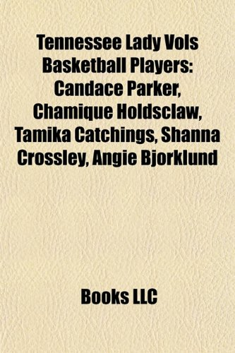Tennessee Lady Vols Basketball Players: Candace Parker, Chamique Holdsclaw, Tamika Catchings, Shanna Crossley, Angie Bjorklund