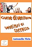 eBook Gratis da Scaricare Come diventare venditori di successo Formazione Vendite Vol 1 (PDF,EPUB,MOBI) Online Italiano
