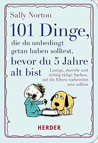 101-dinge-die-du-unbedingt-getan-haben-solltest-bevor-du-5-jahre-alt-bist-lustige-skurrile-und-richt