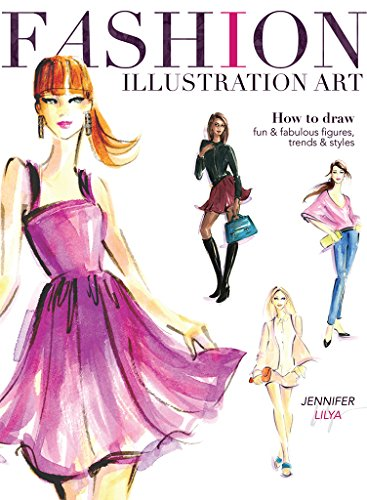 Fashion Illustration Art: How to Draw Fun & Fabulous Figures, Trends and Styles por Jennifer Lilya