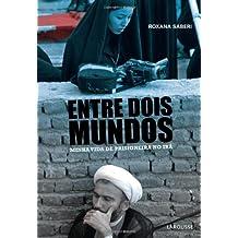Entre Dois Mundos. Minha Vida De Prisioneira No Ira (Em Portuguese do Brasil)