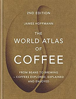 The World Atlas of Coffee: From beans to brewing - coffees explored, explained and enjoyed (English Edition) van [Hoffmann, James]