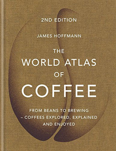 Getränke Maker (The World Atlas of Coffee: From beans to brewing - coffees explored, explained and enjoyed (English Edition))
