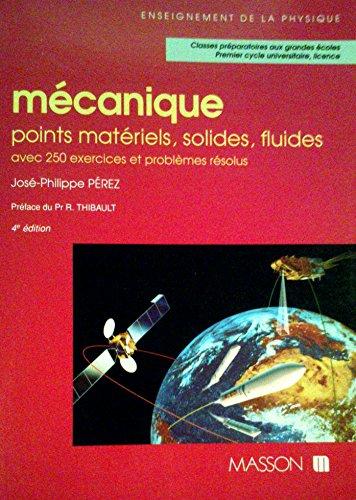 Mécanique : Points matériels, solides, fluides, avec 250 exercices et problèmes résolus