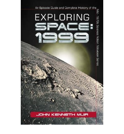 exploring-space-1999-an-episode-guide-and-complete-history-of-the-mid-1970s-science-fiction-television-series-author-john-kenneth-muir-published-on-april-2005