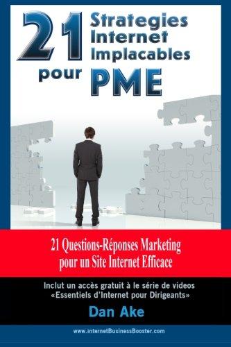 21 Stratégies Internet Implacables pour PMEs - 21 Questions-Réponses Marketing Pour Un Site Internet Efficace: Guide Business Marketing Pratique pour PME