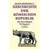 Geschichte der römischen Republik: Von den Anfängen bis Augustus (Beck's Historische Bibliothek)