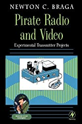 Pirate Radio and Video: Experimental Transmitter Projects (Electronic circuit investigator) by Newton C. Braga (2000-12-27)