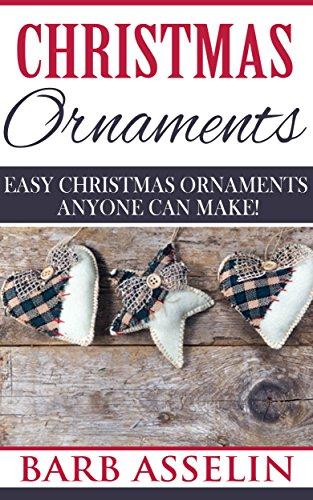 Christmas Ornaments: Easy Christmas Ornaments Anyone Can Make! (English Edition)