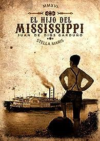 El hijo del Mississippi par Juan de Dios Garduño Cuenca