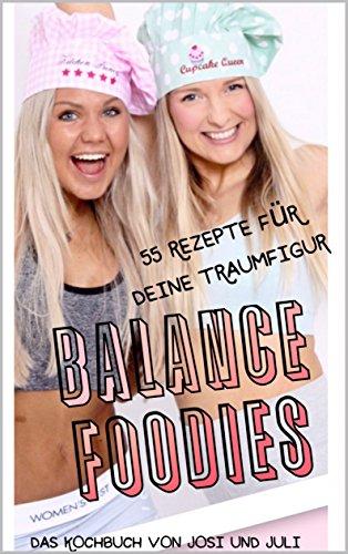 Balance Foodies: 55 Rezepte für deine Traumfigur (Balance Mädchen)