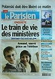 PARISIEN (LE) [No 20290] du 04/12/2009 - POLANSKI DOIT ETRE LIBERE CE MATIN -LE TRAIN DE VIE DES MINISTERES -ARMAND / SAUVE GRACE AU TELETHON -DES VETEMENTS A LA PLACE DU RESTAURANT GOLDENBERG -VASTE RESEAU DE CORRUPTION SUR LA COTE D'AZUR -RAPPROCHEMENT PEUGEOT- MITSUBISHI -LE DEBAT SUR L'IDENTITE NATIONALE -DARSHAN LE NOUVEAU SPECTACLE DE BARTABAS