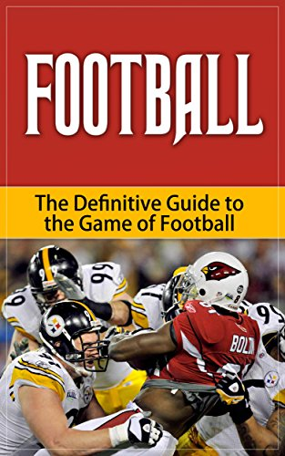 Football - The Definitive Guide to the Game of Football (Your Favorite Sports Book 10) (English Edition) por Gary Coleman